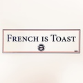 """French is Toast"" Bumper Sticker (3""x8"")"