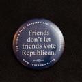 Friends Don't Let Friends Vote Republican - 2 Button