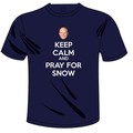 Keep Calm and Pray for Snow T-shirt