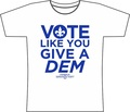 Shipped: Vote like you give a Dem T-shirt