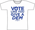 Vote like you give a Dem- large- pick up in office
