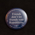 Friends Don't Let Friends Vote Republican - 1 Button